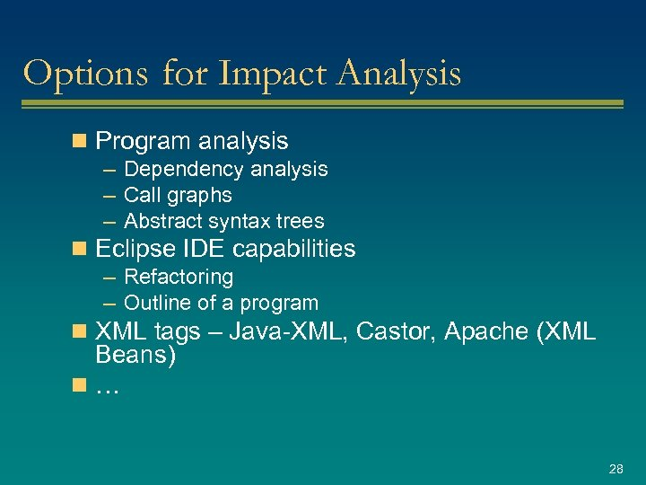 Options for Impact Analysis n Program analysis – Dependency analysis – Call graphs –