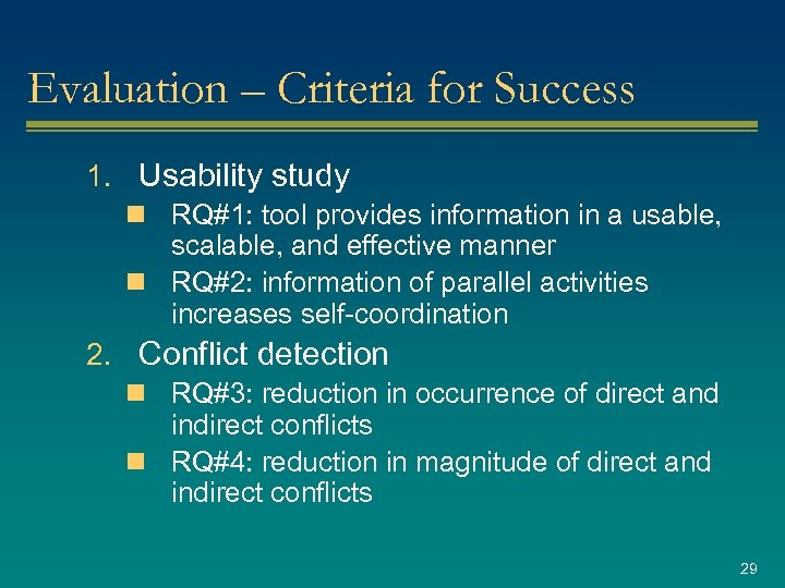 Evaluation – Criteria for Success 1. Usability study n RQ#1: tool provides information in