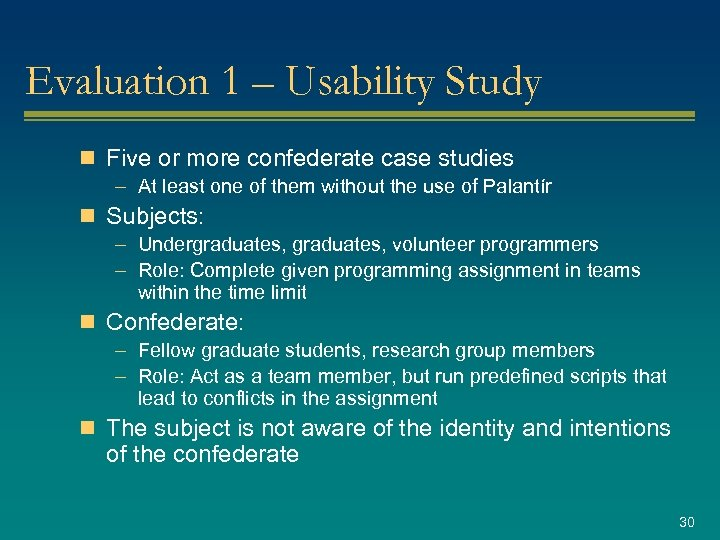 Evaluation 1 – Usability Study n Five or more confederate case studies – At