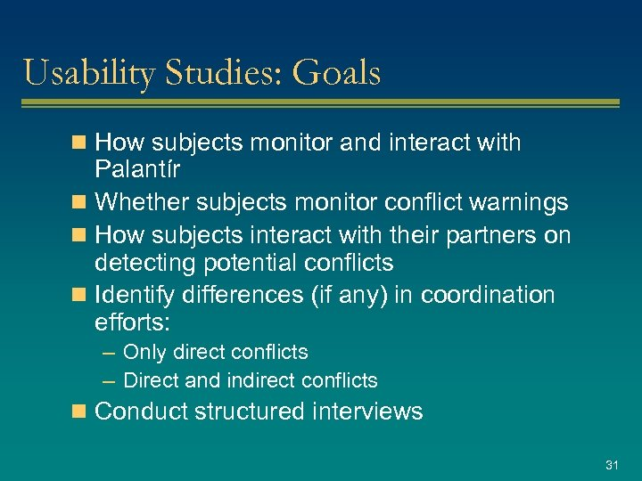 Usability Studies: Goals n How subjects monitor and interact with Palantír n Whether subjects