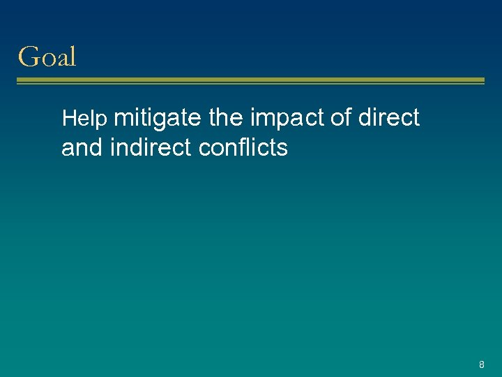 Goal Help mitigate the impact of direct and indirect conflicts 8