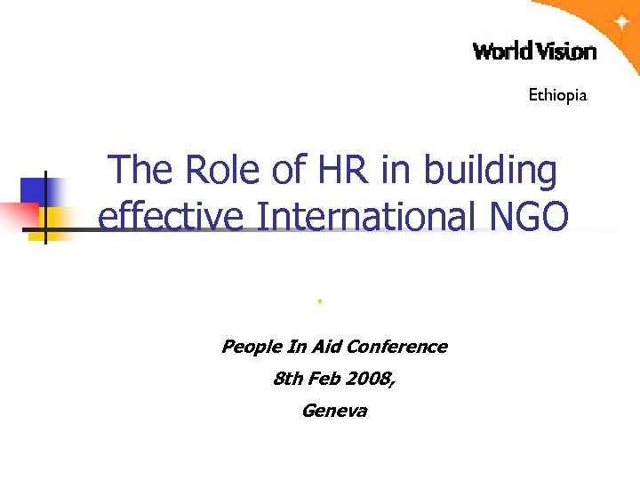 Ethiopia The Role of HR in building effective International NGO. People In Aid Conference
