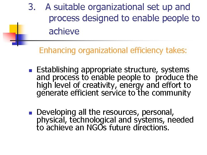 3. A suitable organizational set up and process designed to enable people to achieve