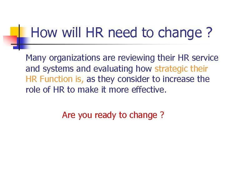 How will HR need to change ? Many organizations are reviewing their HR service