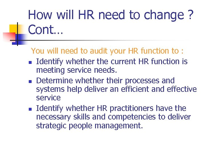 How will HR need to change ? Cont… You will need to audit your