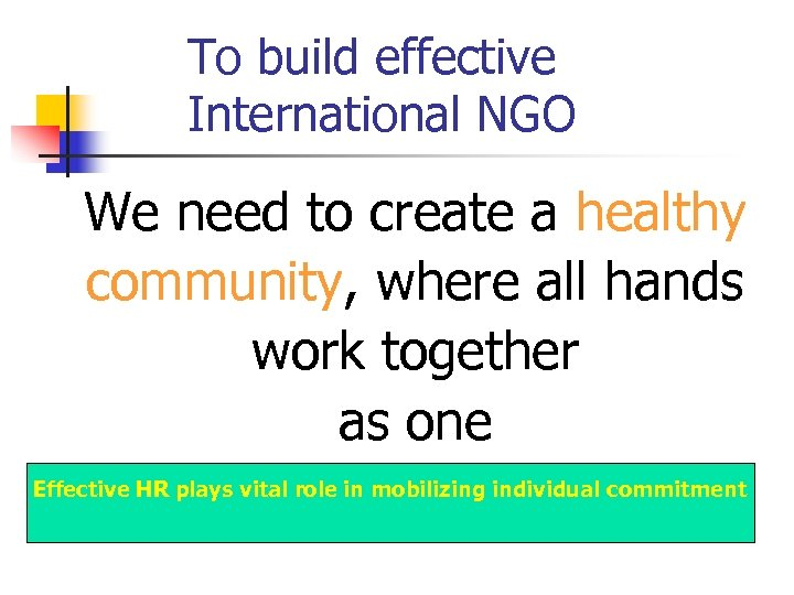 To build effective International NGO We need to create a healthy community, where all