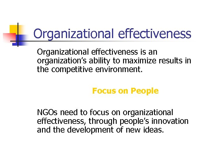 Organizational effectiveness is an organization's ability to maximize results in the competitive environment. Focus