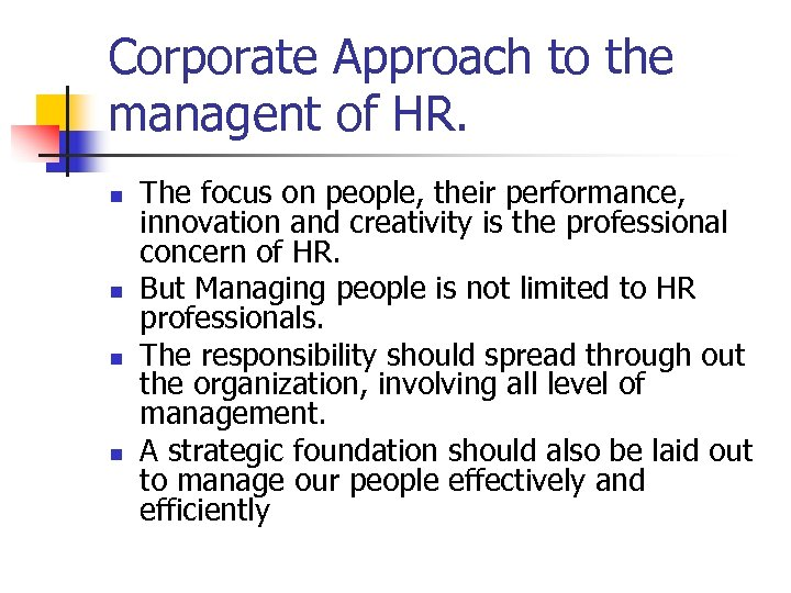 Corporate Approach to the managent of HR. n n The focus on people, their