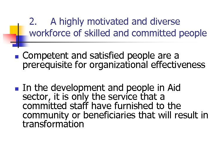 2. A highly motivated and diverse workforce of skilled and committed people n n