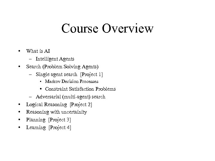 Course Overview • • What is AI – Intelligent Agents Search (Problem Solving Agents)