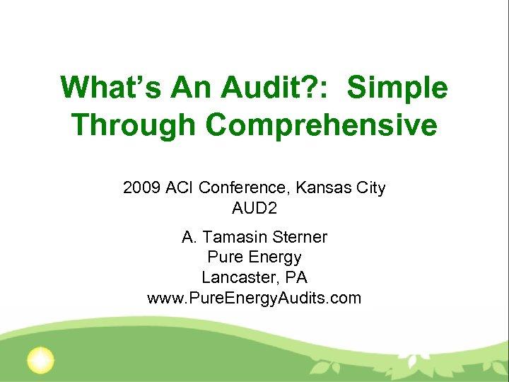 What's An Audit? : Simple Through Comprehensive 2009 ACI Conference, Kansas City AUD 2