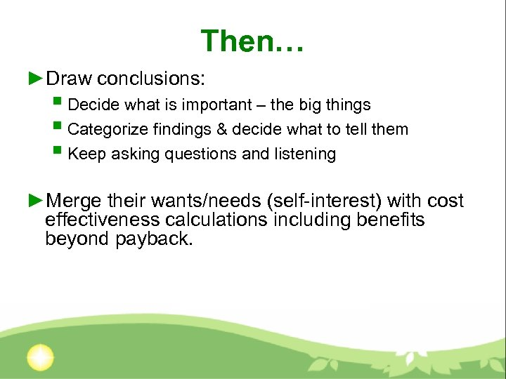 Then… ►Draw conclusions: § Decide what is important – the big things § Categorize