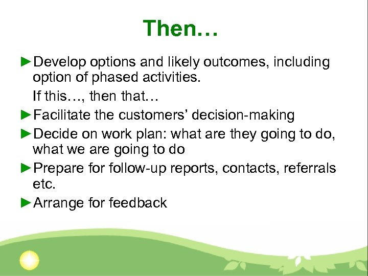 Then… ►Develop options and likely outcomes, including option of phased activities. If this…, then
