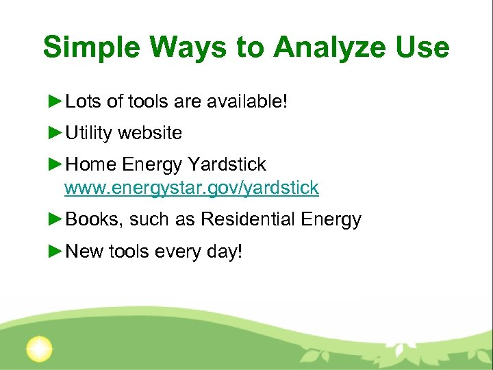 Simple Ways to Analyze Use ►Lots of tools are available! ►Utility website ►Home Energy