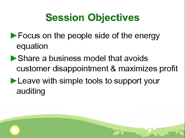 Session Objectives ►Focus on the people side of the energy equation ►Share a business