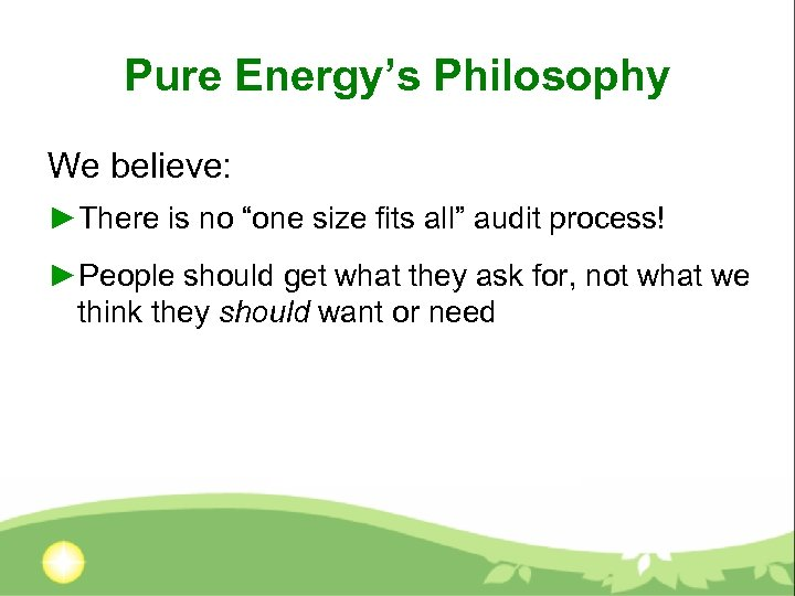 """Pure Energy's Philosophy We believe: ►There is no """"one size fits all"""" audit process!"""