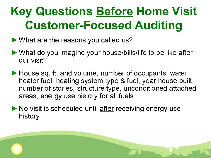 Key Questions Before Home Visit Customer-Focused Auditing ► What are the reasons you called