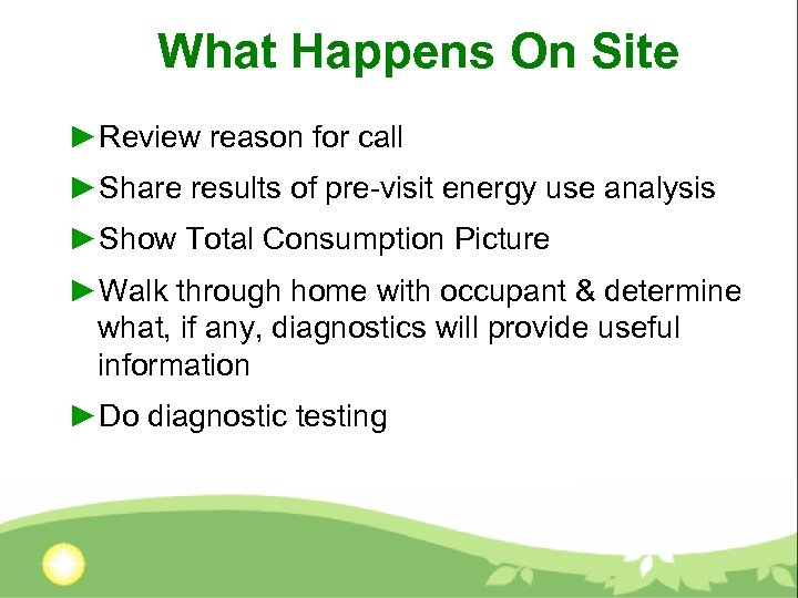 What Happens On Site ►Review reason for call ►Share results of pre-visit energy use