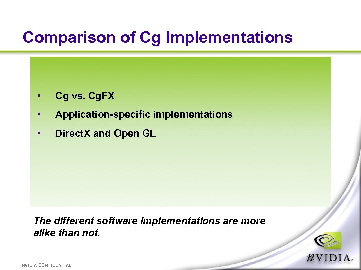 Comparison of Cg Implementations • Cg vs. Cg. FX • Application-specific implementations • Direct.