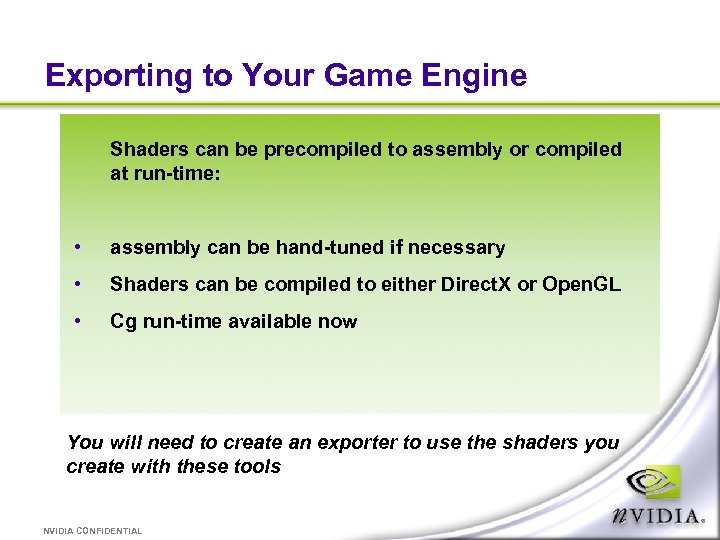 Exporting to Your Game Engine Shaders can be precompiled to assembly or compiled at