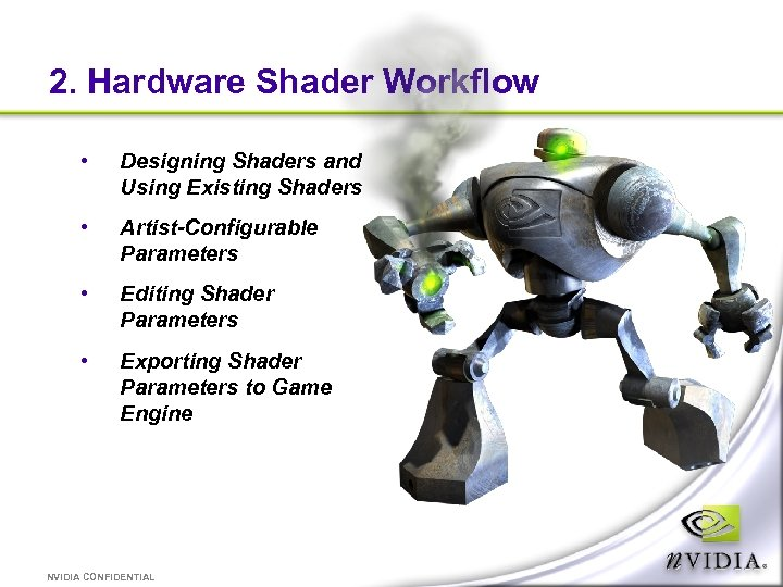 2. Hardware Shader Workflow • Designing Shaders and Using Existing Shaders • Artist-Configurable Parameters