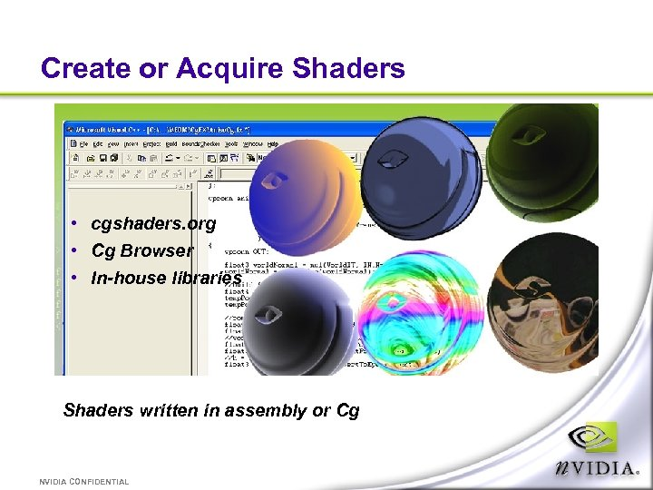 Create or Acquire Shaders • cgshaders. org • Cg Browser • In-house libraries Shaders