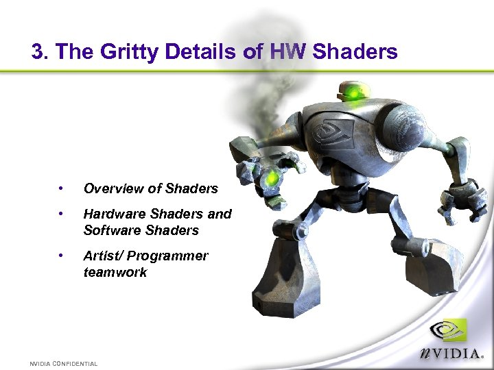 3. The Gritty Details of HW Shaders • Overview of Shaders • Hardware Shaders