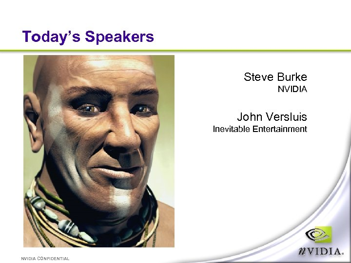 Today's Speakers Steve Burke NVIDIA John Versluis Inevitable Entertainment NVIDIA CONFIDENTIAL