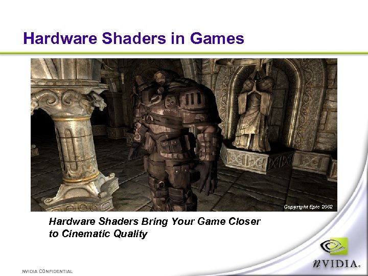 Hardware Shaders in Games Copyright Epic 2002 Hardware Shaders Bring Your Game Closer to