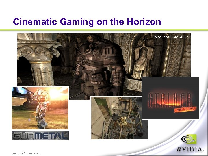 Cinematic Gaming on the Horizon Copyright Epic 2002 NVIDIA CONFIDENTIAL