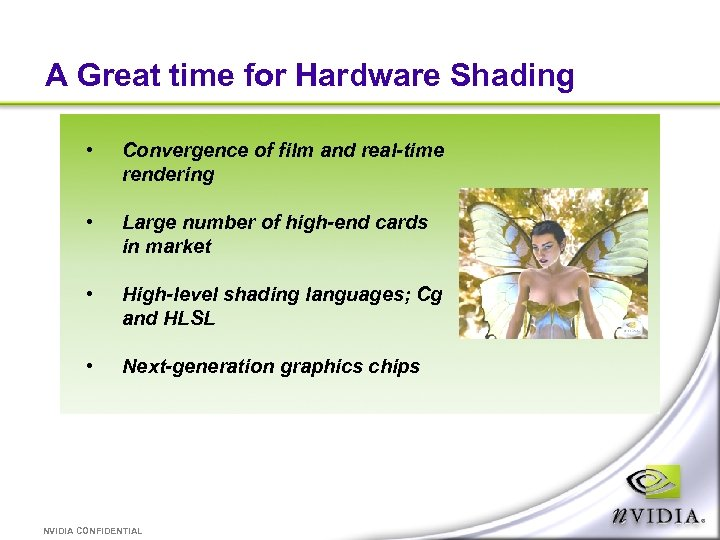 A Great time for Hardware Shading • Convergence of film and real-time rendering •