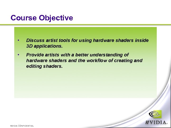 Course Objective • Discuss artist tools for using hardware shaders inside 3 D applications.
