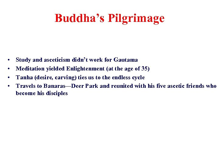 Buddha's Pilgrimage • • Study and asceticism didn't work for Gautama Meditation yielded Enlightenment