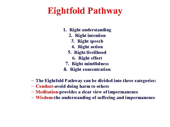 Eightfold Pathway 1. Right understanding 2. Right intention 3. Right speech 4. Right action