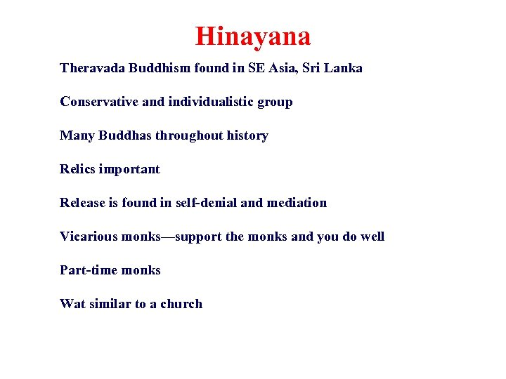 Hinayana Theravada Buddhism found in SE Asia, Sri Lanka Conservative and individualistic group Many