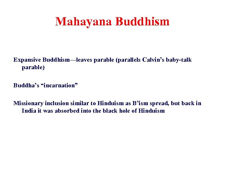 """Mahayana Buddhism Expansive Buddhism—leaves parable (parallels Calvin's baby-talk parable) Buddha's """"incarnation"""" Missionary inclusion similar"""