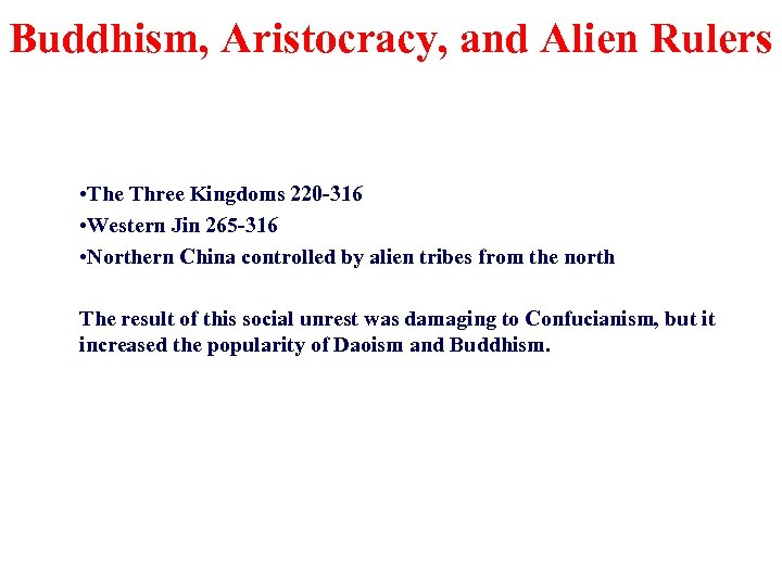 Buddhism, Aristocracy, and Alien Rulers • The Three Kingdoms 220 -316 • Western Jin