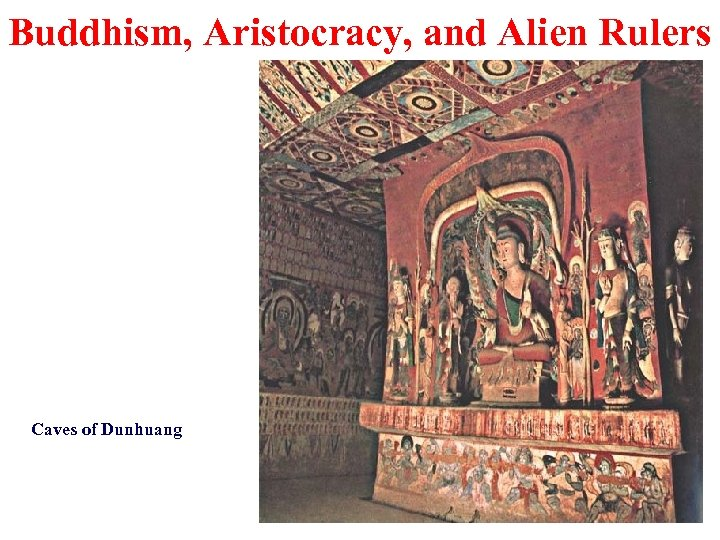 Buddhism, Aristocracy, and Alien Rulers Caves of Dunhuang