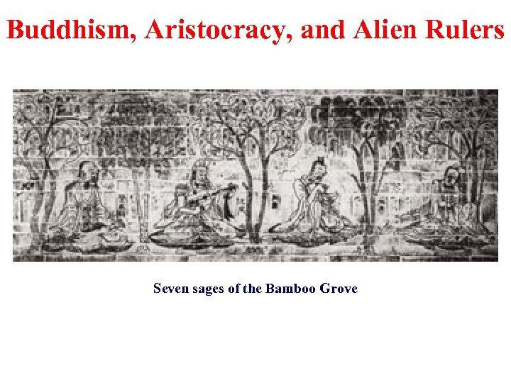 Buddhism, Aristocracy, and Alien Rulers Seven sages of the Bamboo Grove