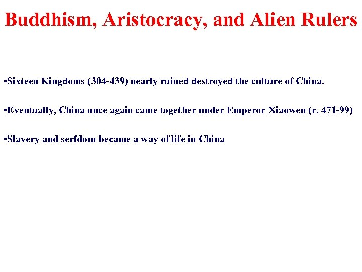 Buddhism, Aristocracy, and Alien Rulers • Sixteen Kingdoms (304 -439) nearly ruined destroyed the