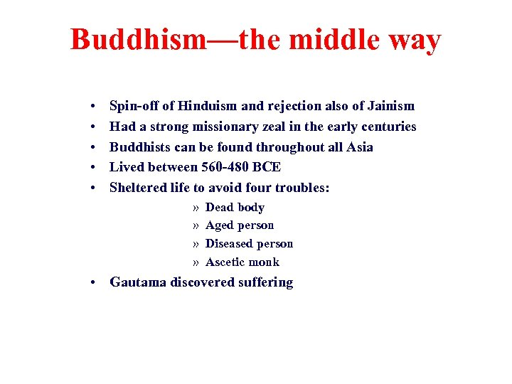Buddhism—the middle way • • • Spin-off of Hinduism and rejection also of Jainism