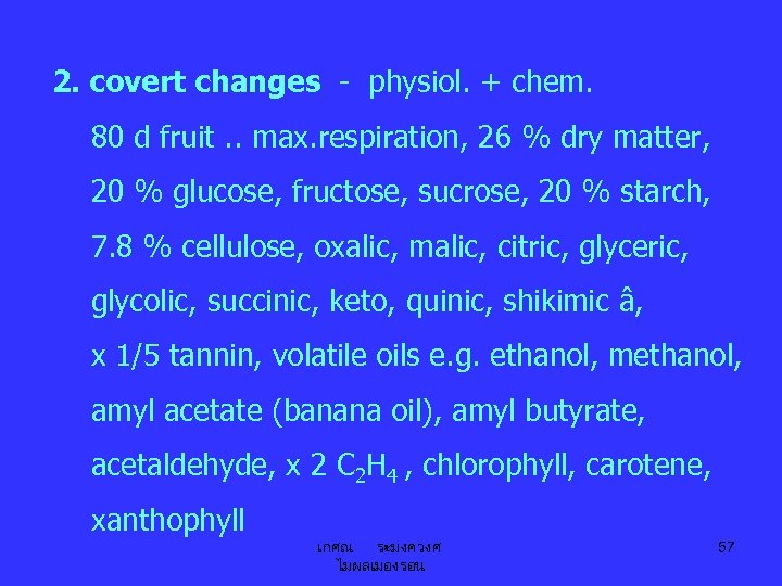 2. covert changes - physiol. + chem. 80 d fruit. . max. respiration, 26