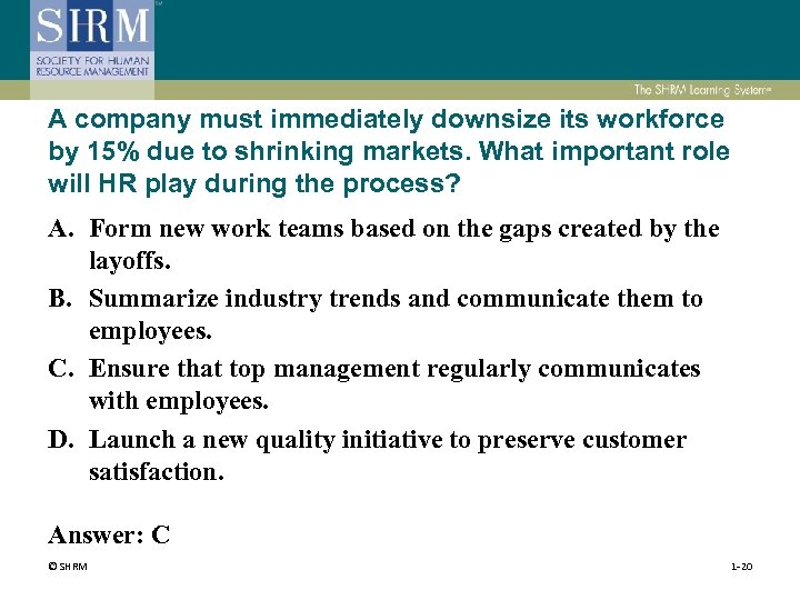 A company must immediately downsize its workforce by 15% due to shrinking markets. What