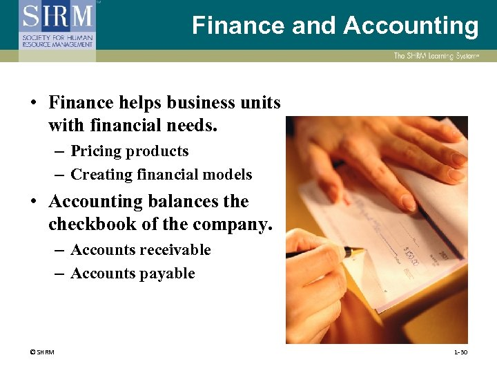 Finance and Accounting • Finance helps business units with financial needs. – Pricing products