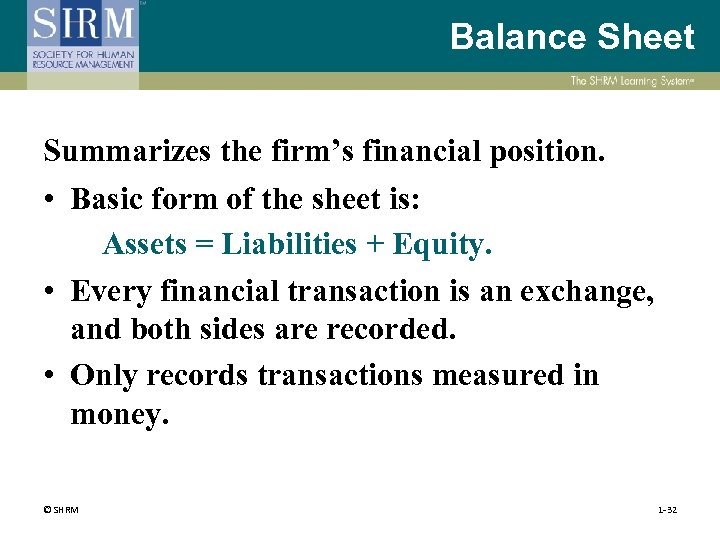 Balance Sheet Summarizes the firm's financial position. • Basic form of the sheet is: