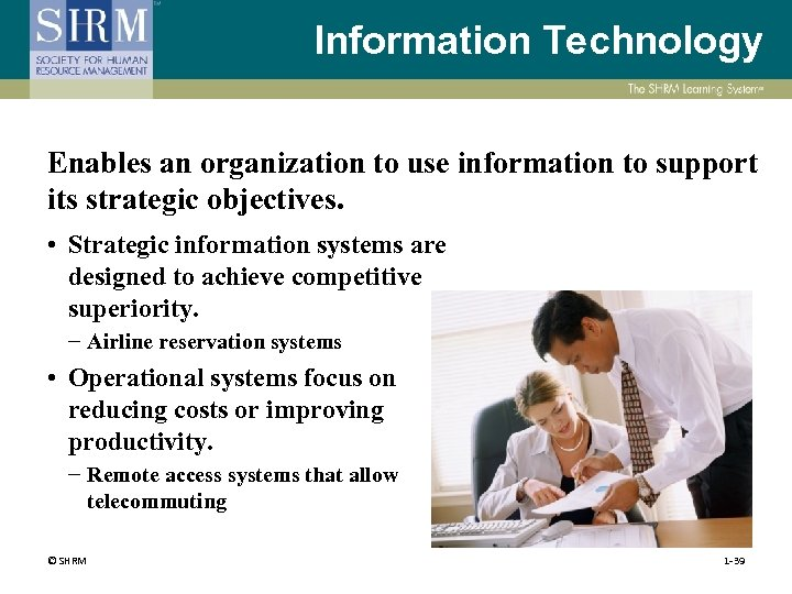 Information Technology Enables an organization to use information to support its strategic objectives. •