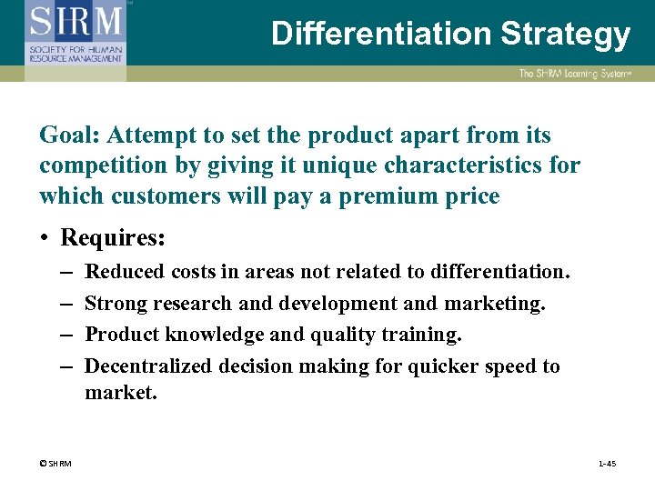 Differentiation Strategy Goal: Attempt to set the product apart from its competition by giving