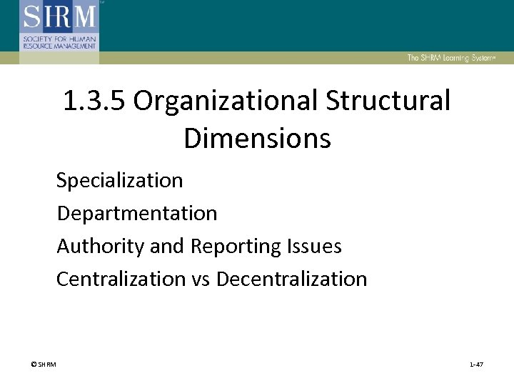 1. 3. 5 Organizational Structural Dimensions Specialization Departmentation Authority and Reporting Issues Centralization vs