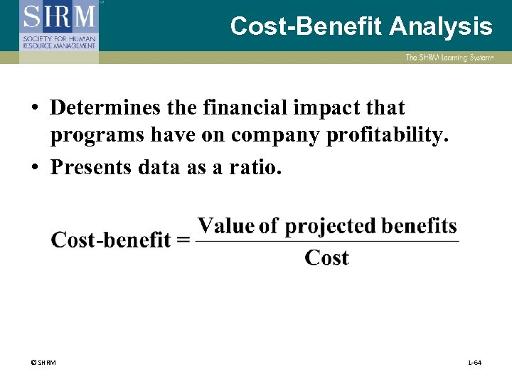 Cost-Benefit Analysis • Determines the financial impact that programs have on company profitability. •