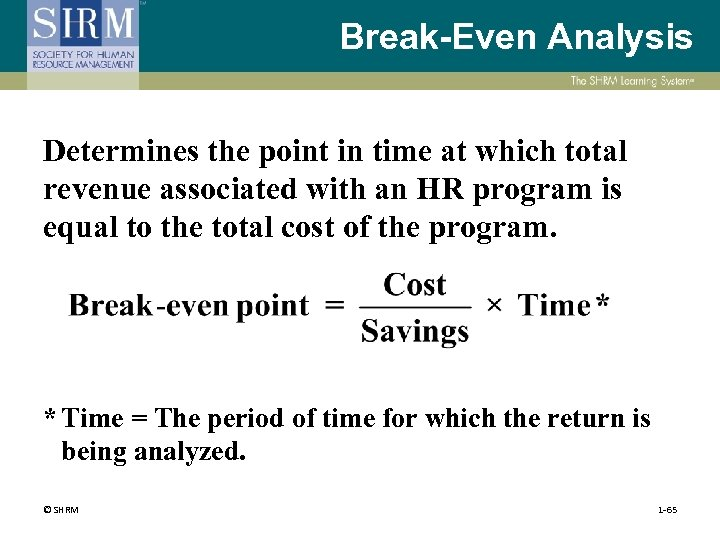 Break-Even Analysis Determines the point in time at which total revenue associated with an